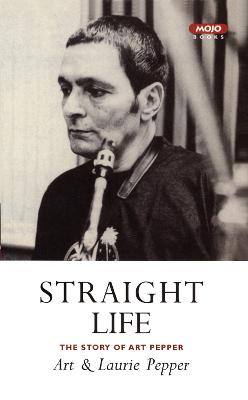 Straight Life: The Story of Art Pepper - Pepper, Art, and Pepper, Laurie