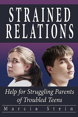 Strained Relations: Help for Struggling Parents of Troubled Teens - Stein, Marcia