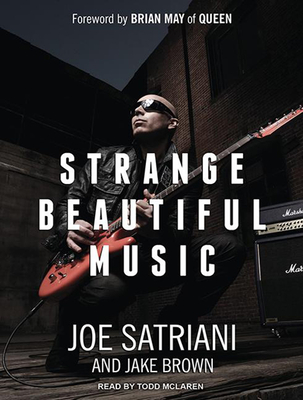 Strange Beautiful Music: A Musical Memoir - Brown, Jake, and Satriani, Joe, and McLaren, Todd (Narrator)
