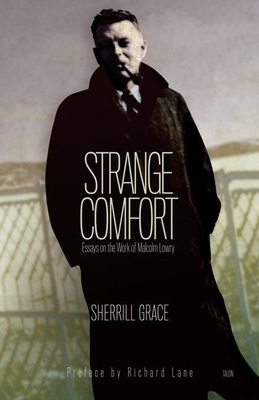 Strange Comfort: Essays on the Work of Malcolm Lowry - Grace, Sherrill