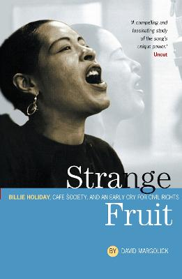 Strange Fruit: Billie Holiday, Cafe Society And An Early Cry For Civil Rights - Margolick, David, and Als, Hilton (Foreword by)