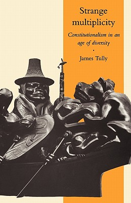 Strange Multiplicity: Constitutionalism in an Age of Diversity - Tully, James