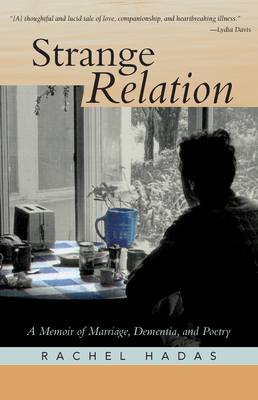 Strange Relation: A Memoir of Marriage, Dementia, and Poetry - Hadas, Rachel