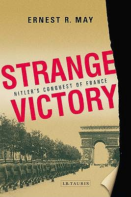 Strange Victory: Hitler's Conquest of France - May, Ernest R.