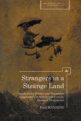 Strangers in a Strange Land: Occidentalist Publics and Orientalist Geographies in Nineteenth-Century Georgian Imaginaries - Manning, Paul