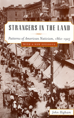 Strangers in the Land: Patterns of American Nativism, 1860-1925 - Higham, John, Professor