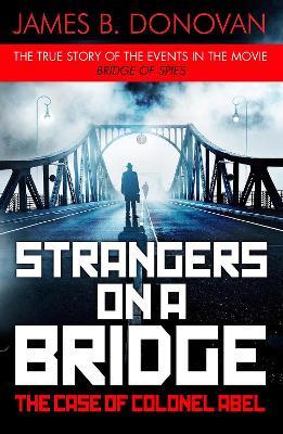 Strangers on a Bridge: The Case of Colonel Abel - Donovan, James B