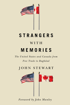 Strangers with Memories: The United States and Canada from Free Trade to Baghdad - Stewart, John, Captain