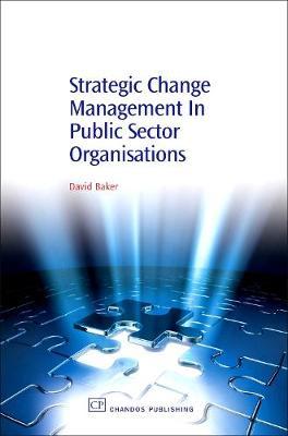 Strategic Change Management in Public Sector Organisations - Baker, David