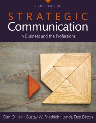 Strategic Communication in Business and the Professions -- Books a la Carte - O'Hair, Dan, and Friedrich, Gustav W, and Dixon, Lynda Dee