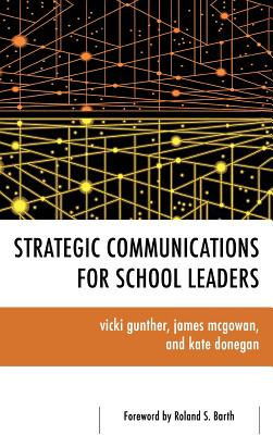 Strategic Communications for School Leaders - Gunther, Vicki, and McGowan, James, and Donegan, Kate
