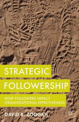Strategic Followership: How Followers Impact Organizational Effectiveness - Zoogah, David B.