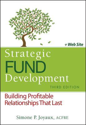 Strategic Fund Development, Third Edition + Web Site: Building Profitable Relationships That Last - Joyaux, Simone P.