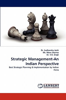Strategic Management-An Indian Perspective - Joshi, Sudhanshu, Dr., and Manu Sharma, MS, and Singh, V K, Dr.
