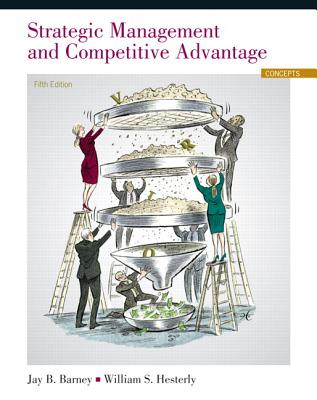 Strategic Management and Competitive Advantage: Concepts - Barney, Jay B., and Hesterly, William S.