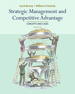 Strategic Management and Competitive Advantage - Barney, Jay, and Hesterly, William