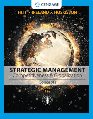 Strategic Management: Concepts: Competitiveness and Globalization - Hitt, Michael A, and Ireland, R Duane, and Hoskisson, Robert E
