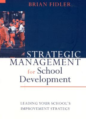 Strategic Management for School Development: Leading Your School's Improvement Strategy - Fidler, Brian, Professor