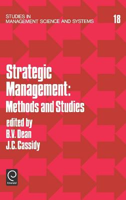 Strategic Management: Methods and Studies (Studies in Management Science & Systems) - Dean, Burton V (Editor), and Cassidy, John C (Editor)
