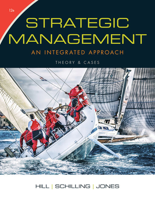 Strategic Management: Theory & Cases: An Integrated Approach - Hill, Charles, and Jones, Gareth, and Schilling, Melissa A.