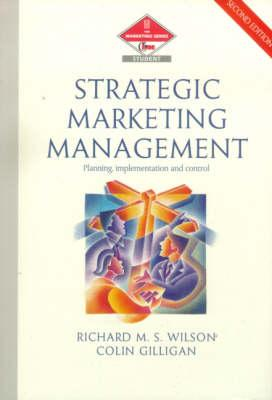Strategic Marketing Management - Wilson, Richard, and Gilligan, Colin