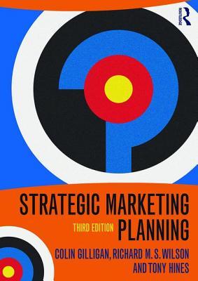 Strategic Marketing Planning - Gilligan, Colin, and Wilson, Richard M S, and Hines, Tony