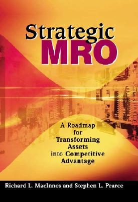 Strategic MRO Powered by DSC: A Roadmap for Transforming Assets Into Strategic Advantage - Maclnnes, Richard L, and MacInnes, Richard L, and Pearce, Stephen L
