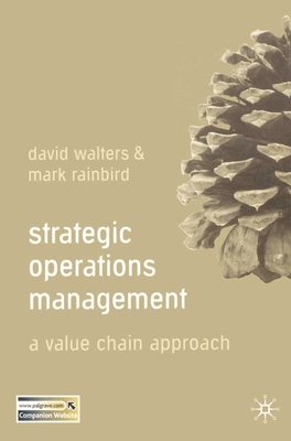 Strategic Operations Management: A Value Chain Approach - Walters, David, and Rainbird, Mark