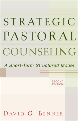 Strategic Pastoral Counseling: A Short-Term Structured Model - Benner, David G
