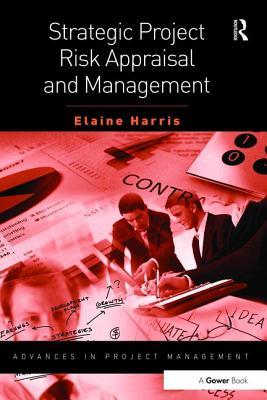 Strategic Project Risk Appraisal and Management - Harris, Elaine