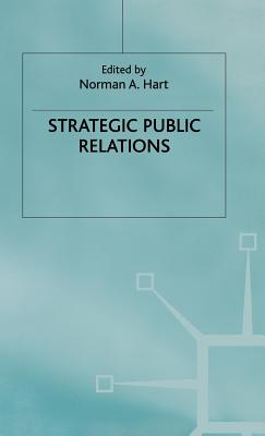 Strategic Public Relations - Hart, Norman (Editor)
