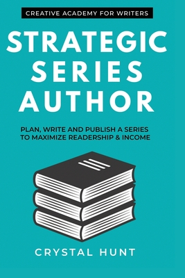 Strategic Series Author: Plan, write and publish a series to maximize readership & income - Cook, Eileen (Editor), and Barker, Donna (Editor), and Hunt, Crystal