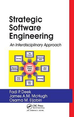 Strategic Software Engineering: An Interdisciplinary Approach - Deek, Fadi P., and McHugh, James A. M., and Eljabiri, Osama M.
