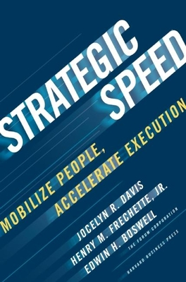Strategic Speed: Mobilize People, Accelerate Execution - Davis, Jocelyn, and Frechette, Henry M, and Boswell, Edwin H