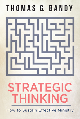 Strategic Thinking: How to Sustain Effective Ministry - Bandy, Thomas G