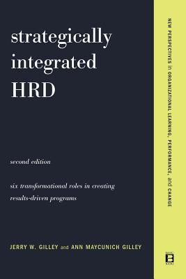 Strategically Integrated Hrd: A Six- Step Approach to Creating Results-Driven Programs Performance - Gilley, Ann Maycunich