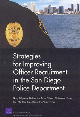 Strategies for Improving Officer Recruitment in the San Diego Police Department - Ridgeway, Greg, and Lim, Nelson, and Gifford, Brian