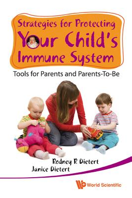 Strategies for Protecting Your Child's Immune System: Tools for Parents and Parents-To-Be - Dietert, Rodney R, and Dietert, Janice M