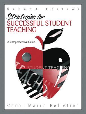 Strategies for Successful Student Teaching: A Comprehensive Guide - Pelletier, Carol Marra, and Radford, Carol Pelletier