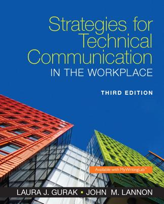 Strategies for Technical Communication in the Workplace - Gurak, Laura J, Professor, and Lannon, John M
