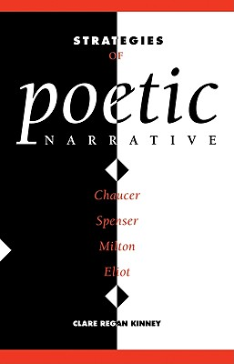 Strategies of Poetic Narrative: Chaucer, Spenser, Milton, Eliot - Kinney, Clare Regan