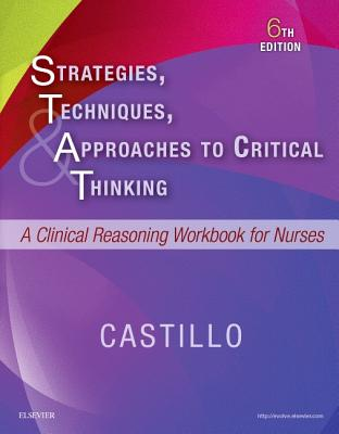 Strategies, Techniques, & Approaches to Critical Thinking: A Clinical Reasoning Workbook for Nurses - Castillo, Sandra Luz Martinez De, Edd, RN