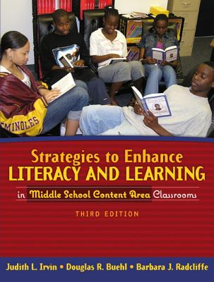 Strategies to Enhance Literacy and Learning in Middle School Content Area Classrooms - Irvin, Judith L., and Buehl, Douglas R., and Radcliffe, Barbara