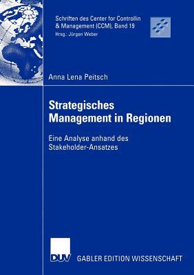 Strategisches Management in Regionen: Eine Analyse Anhand Des Stakeholder-Ansatzes - Peitsch, Anna Lena