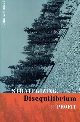 Strategizing, Disequilibrium, and Profit - Mathews, John a