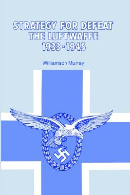 Strategy for Defeat the Luftwaffe: 1933-1945 - Murray, Williamson