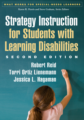Strategy Instruction for Students with Learning Disabilities, Second Edition - Reid, Robert, PhD, and Lienemann, Torri Ortiz, PhD, and Hagaman, Jessica L, PhD