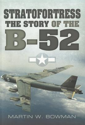 Stratofortress: The Story of the B-52 - Bowman, Martin