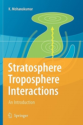 Stratosphere Troposphere Interactions: An Introduction - Mohanakumar, K.