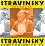 Stravinsky Conducts Stravinsky: Concert Performances 1951-1957